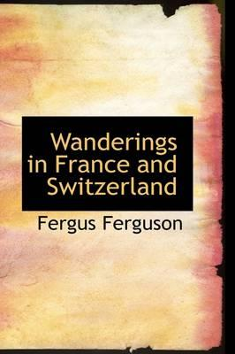 Wanderings in France and Switzerland