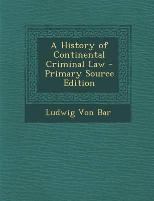 A History of Continental Criminal Law - Primary Source Edition