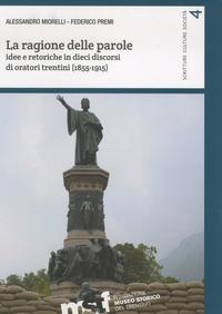 La ragione delle parole. Idee e retoriche in dieci discorsi di oratori trentini (1855-1915)