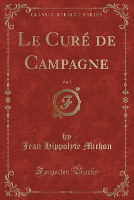 Le Curé de Campagne, Vol. 2 (Classic Reprint)