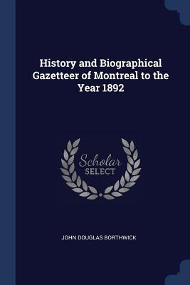 History and Biographical Gazetteer of Montreal to the Year 1892
