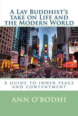 A Lay Buddhist's Take on Life and the Modern World