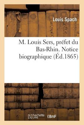 M. Louis Sers, Prefet du Bas-Rhin. Notice Biographique