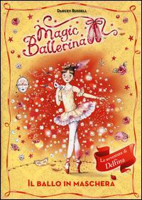Il ballo in maschera. Le avventure di Delfina. Magic ballerina