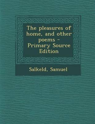 The Pleasures of Home, and Other Poems - Primary Source Edition