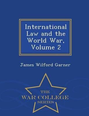 International Law and the World War, Volume 2 - War College Series