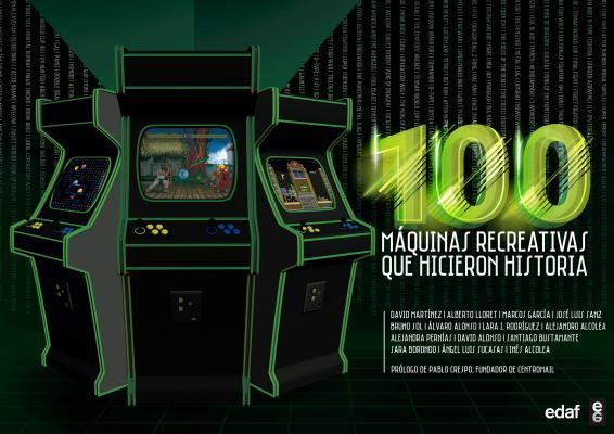 100 máquinas recreativas que hicieron historia / 100 Arcade Machines That Changed History