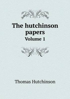The Hutchinson Papers Volume 1