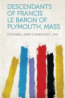 Descendants of Francis Le Baron of Plymouth, Mass.