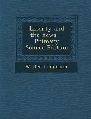 Liberty and the News - Primary Source Edition