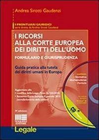 I ricorsi alla corte europea dei diritti dell'uomo. Formulario e giurisprudenza. Con CD-ROM