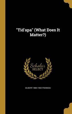 TIDAPA (WHAT DOES IT MATTER)