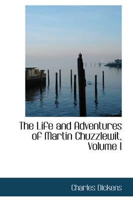 The Life and Adventures of Martin Chuzzlewit, Volume I
