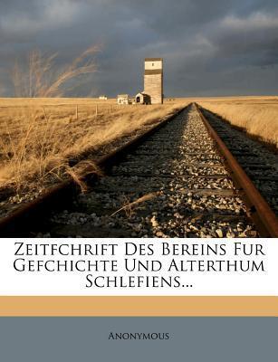 Zeitfchrift Des Bereins Fur Gefchichte Und Alterthum Schlefiens.