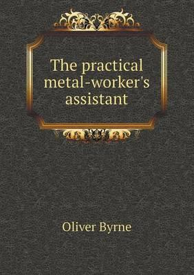 The Practical Metal-Worker's Assistant