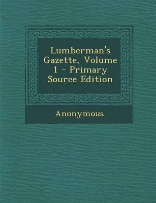 Lumberman's Gazette, Volume 1