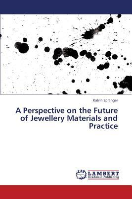 A Perspective on the Future of Jewellery Materials and Practice