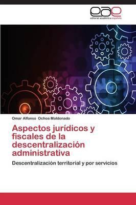 Aspectos jurídicos y fiscales de la descentralización administrativa