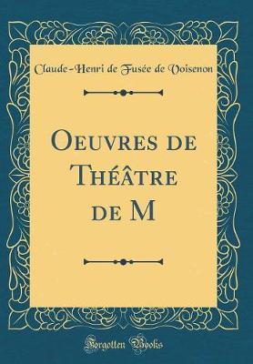 Oeuvres de Théâtre de M (Classic Reprint)