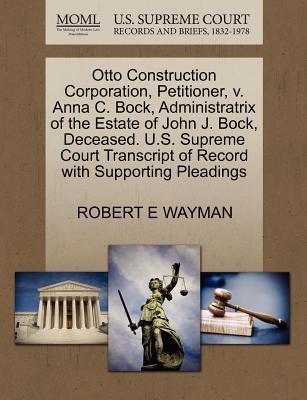 Otto Construction Corporation, Petitioner, V. Anna C. Bock, Administratrix of the Estate of John J. Bock, Deceased. U.S. Supreme Court Transcript of R