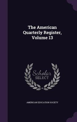 The American Quarterly Register, Volume 13