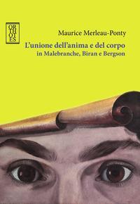 L'unione dell'anima e del corpo in Malebranche, Biran e Bergson