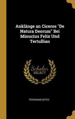 Anklänge an Ciceros de Natura Deorum Bei Minucius Felix Und Tertullian