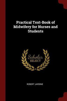 Practical Text-Book of Midwifery for Nurses and Students