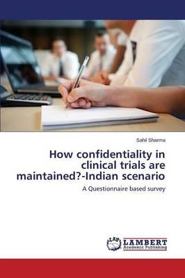 How confidentiality in clinical trials are maintained?-Indian scenario