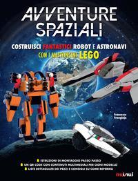 Avventure spaziali. Costruisci fantastici robot e astronavi con i mattoncini Lego®. Ediz. a colori