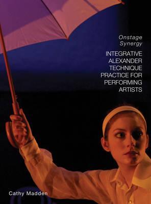 Integrative Alexander Technique Practice for Performing Artists
