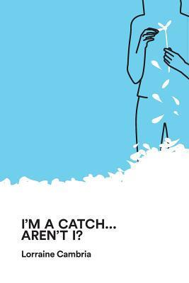 I'm a Catch. Aren't I?