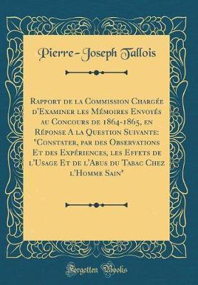 Rapport de la Commission Chargée d'Examiner les Mémoires Envoyés au Concours de 1864-1865, en Réponse A la Question Suivante