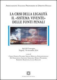 La crisi della legalità. Il «sistema vivente» delle fonti penali