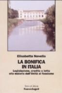 La bonifica in Italia. Legislazione, credito e lotta alla malaria dall'Unità al fascismo