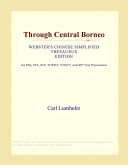 Through Central Borneo (Webster's Chinese Simplified Thesaurus Edition)