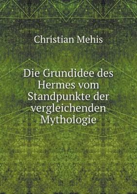 Die Grundidee Des Hermes Vom Standpunkte Der Vergleichenden Mythologie