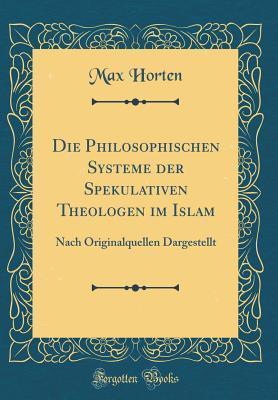 Die Philosophischen Systeme der Spekulativen Theologen im Islam