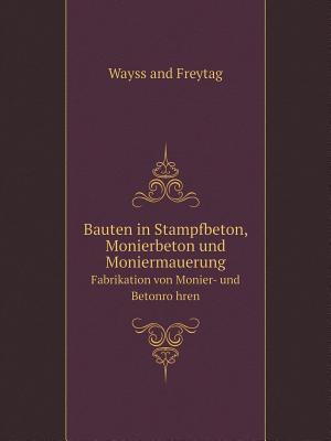 Bauten in Stampfbeton, Monierbeton Und Moniermauerung Fabrikation Von Monier- Und Betonro Hren