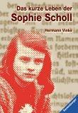 Das kurze Leben der Sophie Scholl.