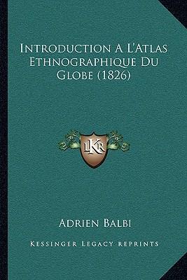 Introduction A L'Atlas Ethnographique Du Globe (1826)