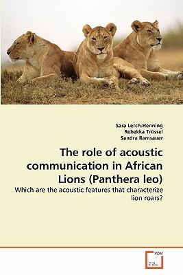 The role of acoustic communication in African Lions (Panthera leo)