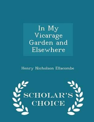 In My Vicarage Garden and Elsewhere - Scholar's Choice Edition