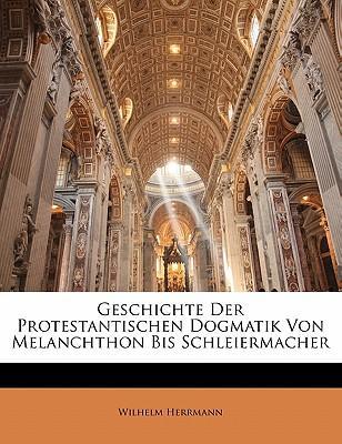 Geschichte Der Protestantischen Dogmatik Von Melanchthon Bis Schleiermacher