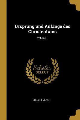 Ursprung Und Anfänge Des Christentums; Volume 1