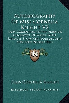 Autobiography of Miss Cornelia Knight V2