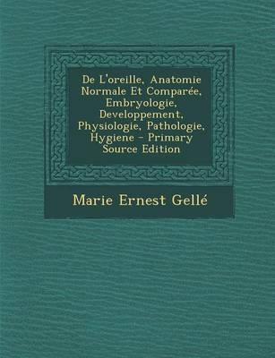 de L'Oreille, Anatomie Normale Et Comparee, Embryologie, Developpement, Physiologie, Pathologie, Hygiene