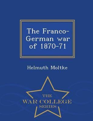 The Franco-German War of 1870-71 - War College Series