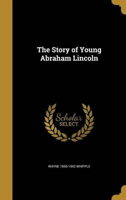 STORY OF YOUNG ABRAHAM LINCOLN