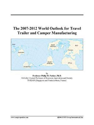 The 2007-2012 World Outlook for Travel Trailer and Camper Manufacturing